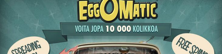 Kokeile valloittavaa EggOMaticia ilmaiskierroksilla
