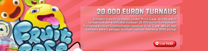 Unibetilla 20k euron Fruit Case -casinoturnaus